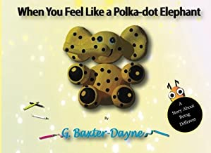 When You Feel Like a Polka-dot Elephant: A Story About Being Different