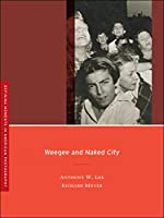 Weegee and Naked City (Defining Moments in American Photography)