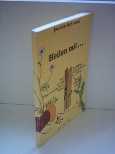 Joachim Schramm: Heilen mit… - Senf, Quark, Wäscheklammern, Tabak, Bindfäden, Kieselsteinen etc.