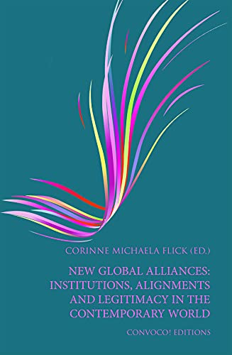 New Global Alliances: Institutions, Alignments and Legitimacy in the Contemporary World (Convoco! Editions) (English Edition)