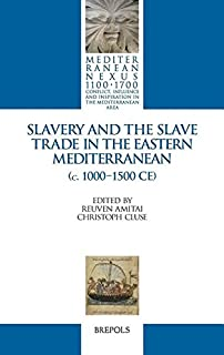 Slavery and the Slave Trade in the Eastern Mediterranean (C. 1000-1500 Ce) (Mediterranean Nexus 1100-1700) (English and French Edition) (Mediterranean ... and Inspiration in the Mediterranean Area)
