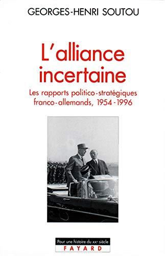 L'Alliance incertaine, les rapports politico-stratégiques franco-allemands, 1954-1996
