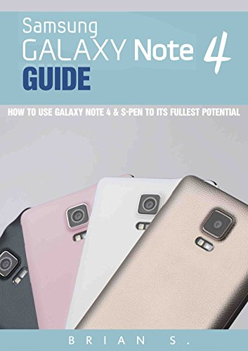 Galaxy Note 4 Guide: How to Use Galaxy Note 4 & S-Pen to its Fullest Potential (Samsung, galaxy 5s, galaxy note 4, s pen, galaxy note 4 guide, galaxy note edge) (English Edition)