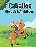Caballos Libro de actividades: Un libro divertido con más de 80 actividades (colorear, laberintos, emparejar, contar, dibujar y más) | para niños (4-8 9-12)