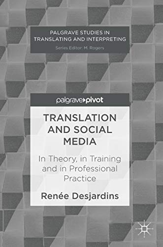 Compare Textbook Prices for Translation and Social Media: In Theory, in Training and in Professional Practice Palgrave Studies in Translating and Interpreting 1st ed. 2017 Edition ISBN 9781137522542 by Desjardins, Renée