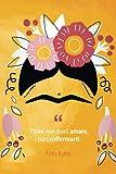 Frida Kahlo Agenda: 'Dove non puoi amare, non soffermarti' | diario da completare ogni giorno | Quaderno a righe (con citazioni in italiano) | Taccuino illustrato | idea regalo