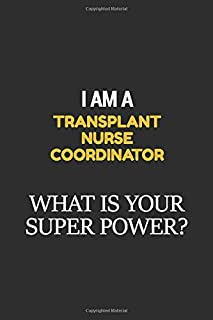 I Am A Transplant nurse coordinator What Is Your Super Power?: Career, journal Notebook and writing journal for encouraging men, women and kids. A framework for building your career.