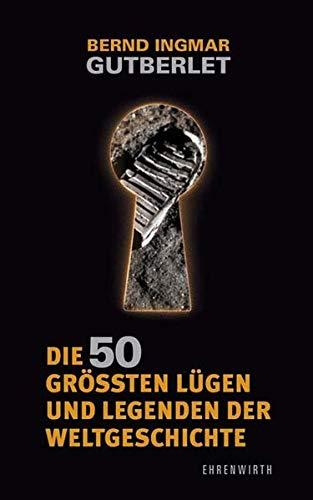 Die 50 größten Lügen und Legenden der Weltgeschichte (Ehrenwirth Sachbuch)