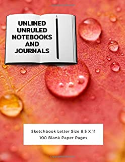 Unlined Unruled Notebooks And Journals Sketchbook Letter Size 8.5 X 11 100 Blank Paper Pages: Diary Journal Notebook Composition Books Writing Drawing Write In Notepad Paper Sheets Volume 50