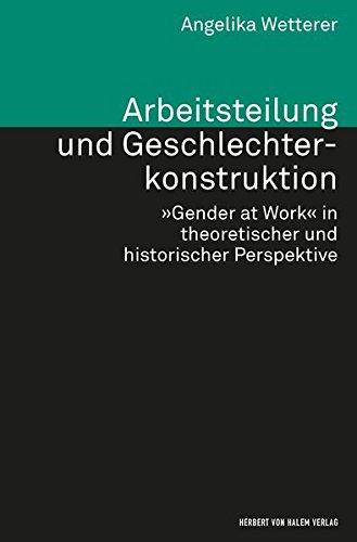 Arbeitsteilung und Geschlechterkonstruktion: 'Gender at Work' in theoretischer und historischer Perspektive (Theorie und Methode)