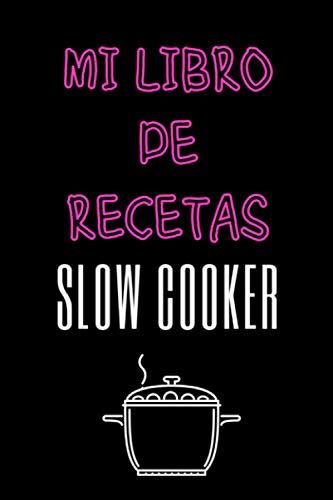 Mi libro de recetas Slow Cooker: Libro de recetas en blanco para rellenar con sus recetas de slow cooking | Recetarios de cocina para escribir | libros recetas crock pot