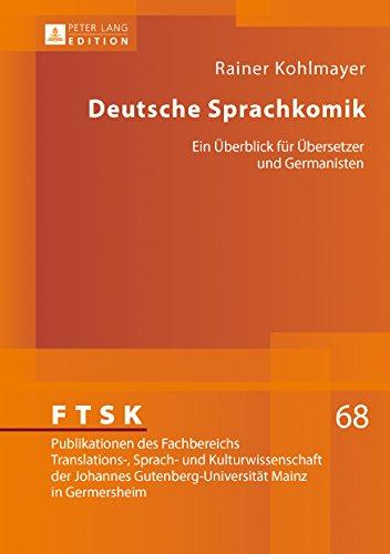 Deutsche Sprachkomik: Ein Ueberblick fuer Uebersetzer und Germanisten (FTSK. Publikationen des Fachbereichs Translations-, Sprach- und Kulturwissenschaft ... Mainz in Germersheim 68)