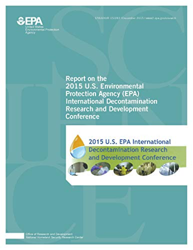 Report on the 2015 U.S. Environmental Protection Agency (EPA) International Decontamination Research and Development Conference (English Edition)