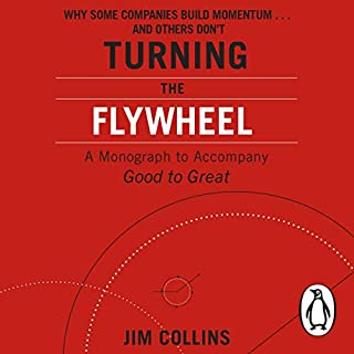 Turning the Flywheel     A Monograph to Accompany Good to Great              Written by:                                                                                                                                 Jim Collins                               Narrated by:                                                                                                                                 Jim Collins                      Length: 1 hr and 47 mins     3 ratings     Overall 4.7