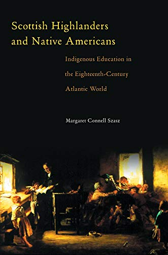 Scottish Highlanders And Native Americans Indigenous Education In The Eighteenth Century Atlantic World