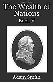 The Wealth of Nations - Book V: first published in 1776 (1st. Page Classics)