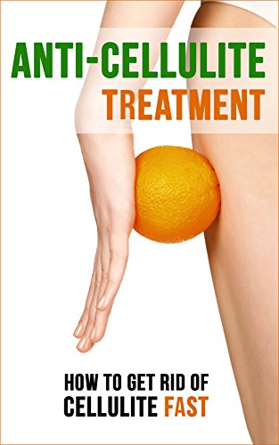 Anti-Cellulite Treatment: How To Get Rid Of Cellulite Fast