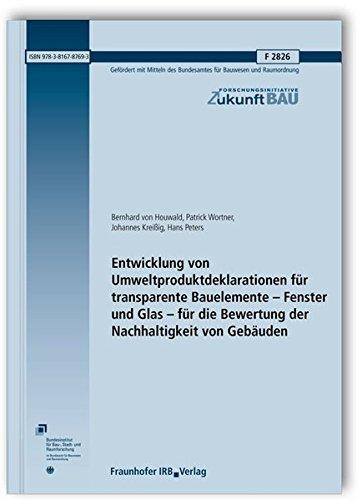Entwicklung von Umweltproduktdeklarationen für transparente Bauelemente - Fenster und Glas - für die Bewertung der Nachhaltigkeit von Gebäuden. ... Bauwesen. (Forschungsinitiative Zukunft Bau)