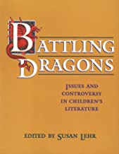 Battling Dragons: Issues and Controversy in Children's Literature