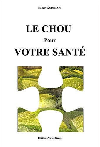 LE CHOU pour VOTRE SANTÉ (French Edition)