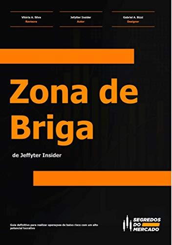 Zona de Briga: Guia definitivo para realizar operações de baixo risco com um alto potencial lucrativo. (Segredos do Mercado Livro 1)