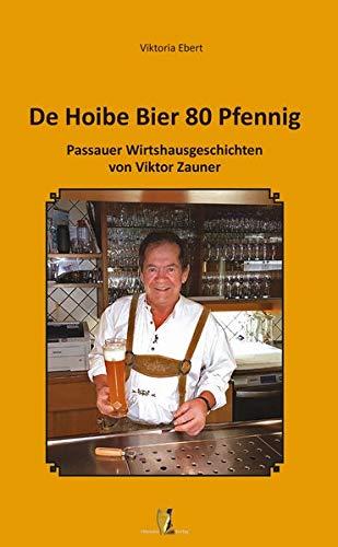 De Hoibe Bier 80 Pfennig: Passauer Wirtshausgeschichten von Viktor Zauner
