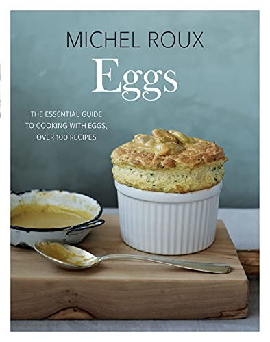 Eggs: The Essential Guide to Cooking with Eggs, Over 120 Recipes
