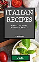 Italian Recipes 2021: Quick, Tasty and Authentic Recipes - Pastries, Sandwiches and Desserts