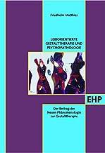 Leiborientierte Gestalttherapie und Psychopathologie: Der Beitrag der Neuen Phänomenologie zur Gestalttherapie