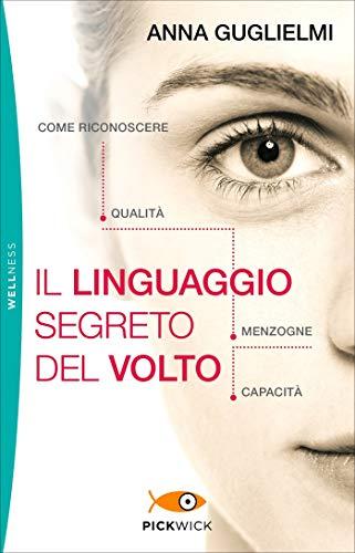 Il linguaggio segreto del volto. Come riconoscere qualità, menzogne, capacità