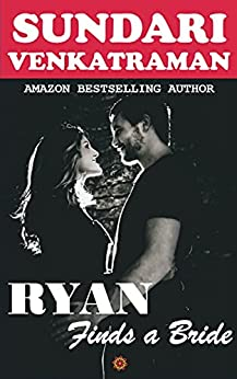 Ryan Finds a Bride: A Contemporary Hot Romance by [Sundari Venkatraman]
