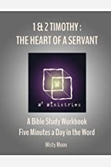 I and II Timothy: The Heart of a Servant: A Bible Study Workbook - Five minutes a Day in the Word (Volume 2) Paperback