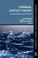 Criminal Justice Theory, Volume 26: Explanations and Effects (Advances in Criminological Theory)