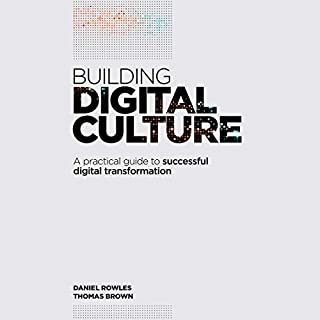 Building Digital Culture     A Practical Guide to Successful Digital Transformation              By:                                                                                                                                 Daniel Rowles,                                                                                        Thomas Brown                               Narrated by:                                                                                                                                 Tom Parks                      Length: 8 hrs and 39 mins     Not rated yet     Overall 0.0