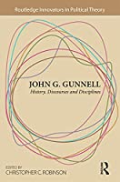 John G. Gunnell: History, Discourses and Disciplines (Routledge Innovators in Political Theory)