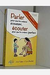 Parler pour que les enfants ecoutent, ecouter pour que les enfants parlent (French Edition) Paperback