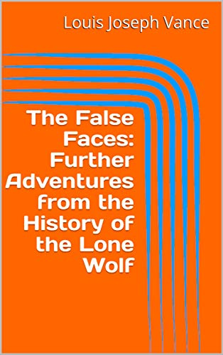 The False Faces: Further Adventures from the History of the Lone Wolf (English Edition)