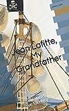 Jean Lafitte, My Grandfather: Jean Lafitte's True Identity