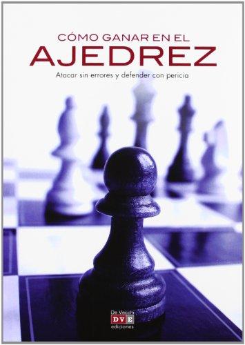 Como ganar al ajedrez - atacar sin errores y defender con pericia