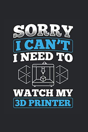 Sorry I'M Busy I Need To Watch My 3D Printer: Dotgrid Notebook Journal (120 Pages, dotted, 6' x 9')