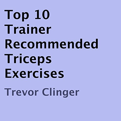 Top 10 Trainer Recommended Triceps Exercises audiobook cover art