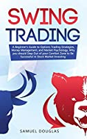 Swing Trading: A Beginner's Guide to Options Trading Strategies, Money Management and Market Psychology, Why you Should Step Out the Comfort Zone to Be Successful in Stock Market Investing