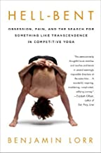 Hell-Bent: Obsession, Pain, and the Search for Something Like Transcendence in Competitive Yoga by Benjamin Lorr (2014-02-11)