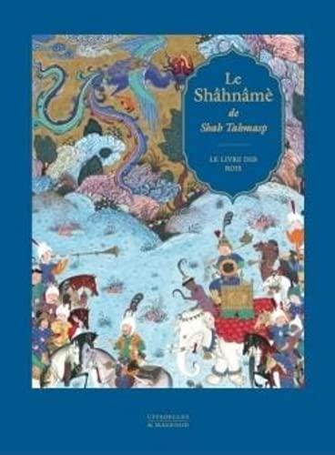Le Shâhnâmè de Shah Tahmasp - Réédition: Le livre des Rois