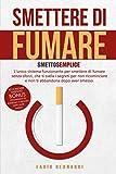 SMETTERE DI FUMARE: SMETTO SEMPLICE - L'unico sistema funzionante per smettere di fumare senza sforzi, che ti svela i segreti per non ricominciare e non ti abbandona dopo aver smesso.