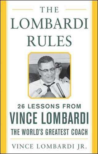 The Lombardi Rules: 26 Lessons from Vince Lombardi--the World's Greatest Coach (Mighty Managers Seri