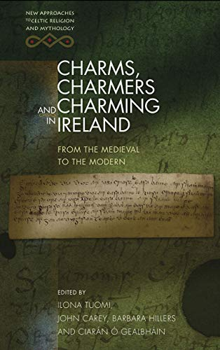 Charms, Charmers and Charming in Ireland: From the Medieval to the Modern (New Approaches to Celtic Religion and Mythology)