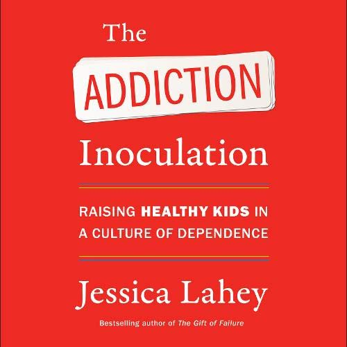 The Addiction Inoculation Audiobook By Jessica Lahey cover art