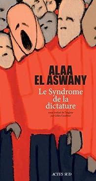 Le Syndrome de la dictature par Alaa El Aswany