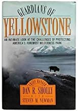 Guardians of Yellowstone: An Intimate Look at the Challenges of Protecting America's Foremost Wilderness Park